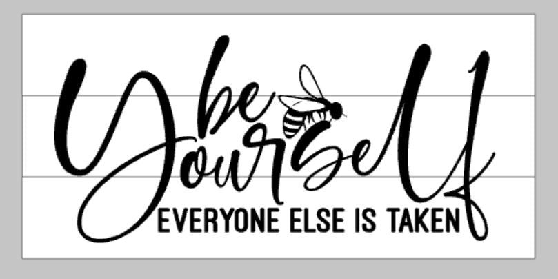 Be yourself everyone else is take with bee
