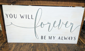 Oversized sign - You will forever be my always