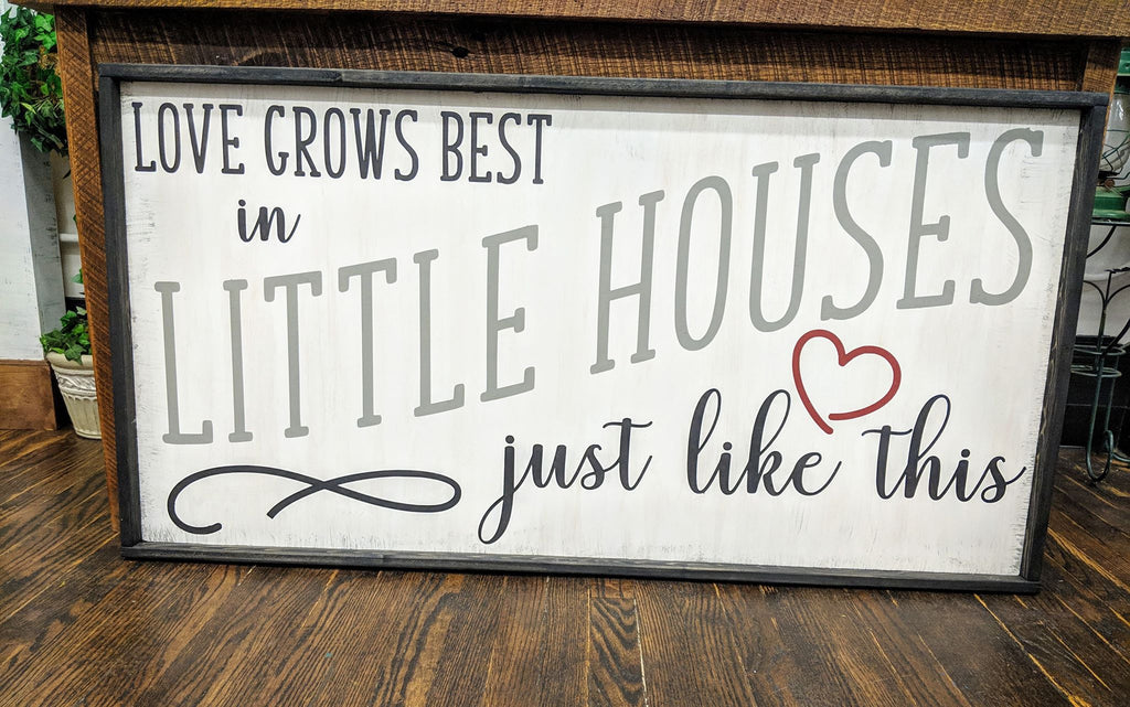 Oversized sign - Love grows best in little houses just like this