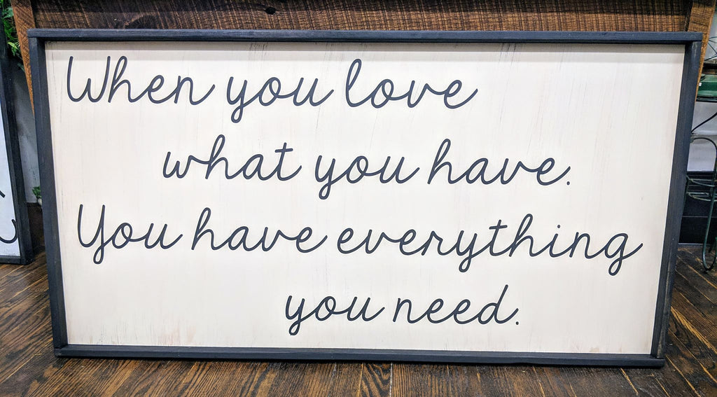 Oversized sign - When you love what you have