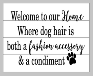 Welcome to our home where dog hair is both a fashion accessory and a condiment