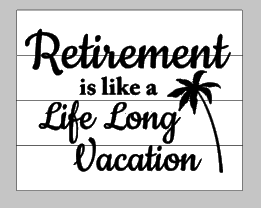 Retirement is like a life long vacation