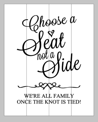 Choose a seat not a side we're all family once the knot is tied!