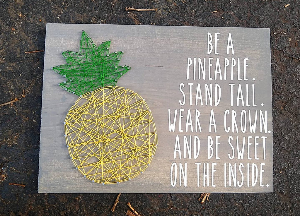 String Art  - Be a Pineapple. Stand Tall. Wear a crown. and be sweet on the inside.