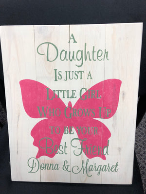 A Daughter is just a little girl who grows up to be your best friend with name