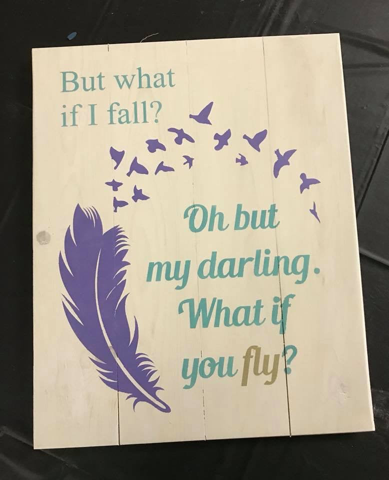 But what if I fall?  oh but my darling, What if you fly?