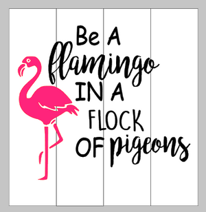 Be a flamingo in a flock of pigeons