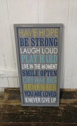 Have hope, be strong, laugh loud, play hard, smile often