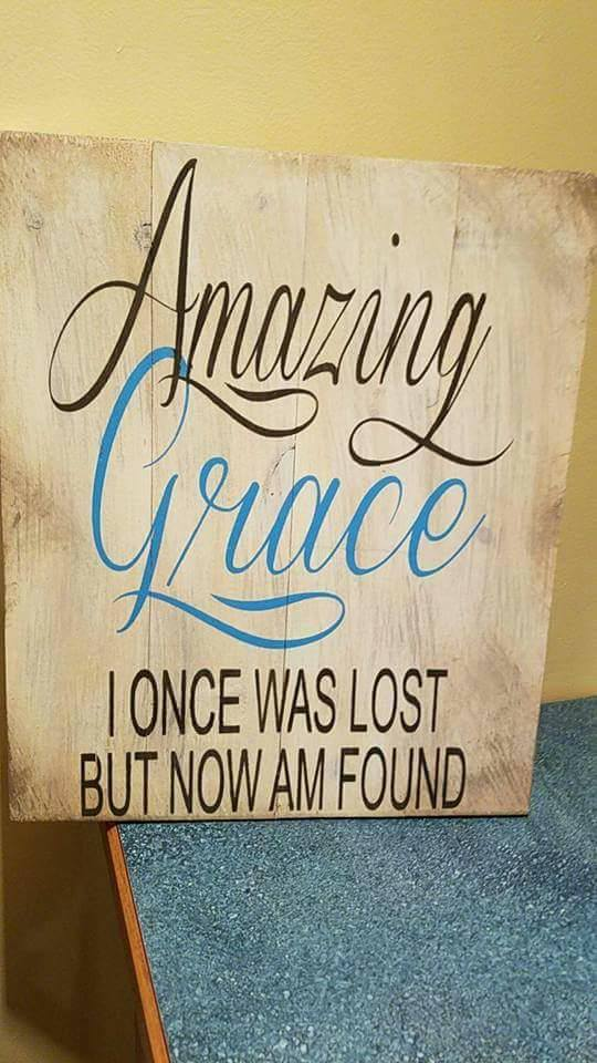 Amazing Grace I once was lost but now i'm found