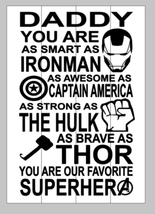 Daddy you are as smart as Ironman as awesome as Captain America as strong as the Hulk as brave as Thor you are our favorite Superhero