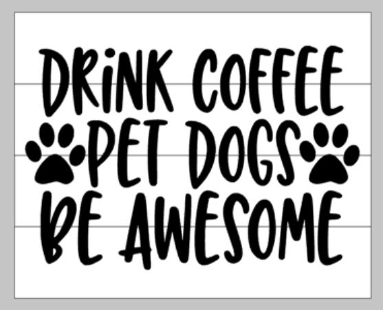 Drink Coffee pet dogs be awesome