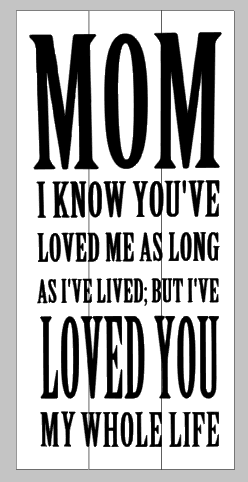 Mom I know you've loved me as long as I lived