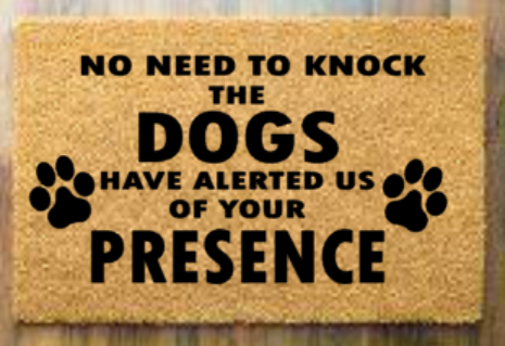 No need to knock the dogs have alerted us of your presence