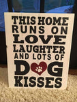 This home runs on love laughter and lots of Dog kisses