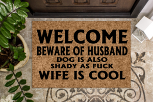 Welcome beware of husband dog is also shady as fuck wife is cool