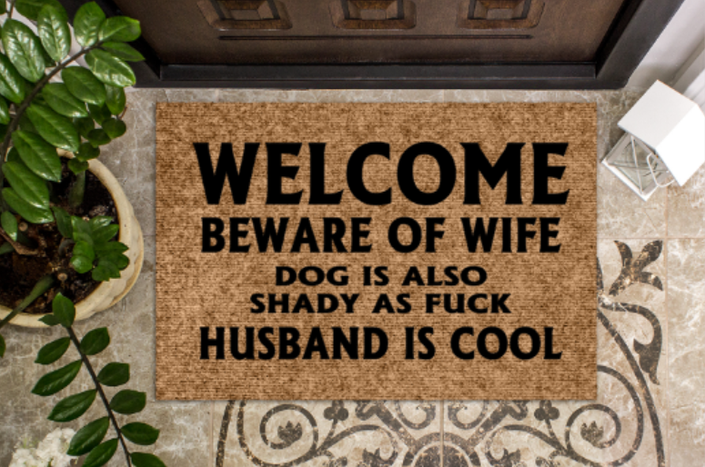 Welcome beware of wife dog is also shady as fuck husband is cool