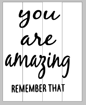 You are amazing remember that