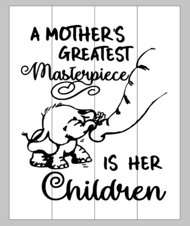 A mother's greatest masterpiece is her children