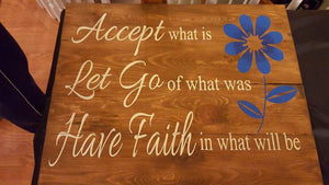 Accept what is let go of what was have faith in what will be with daisy