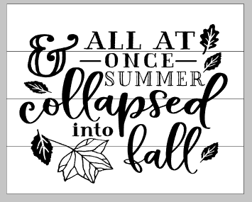 All at once summer collapsed into fall