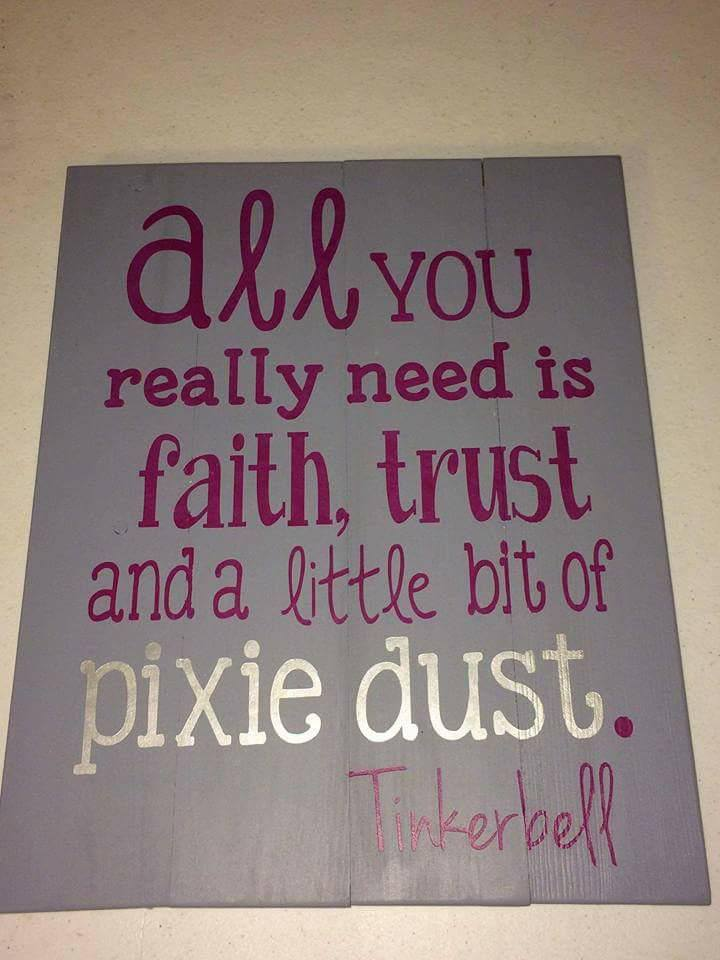 All you really need is faith trust and a little bit of pixie dust