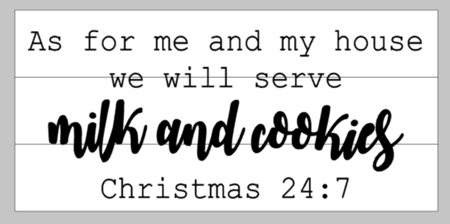 As for me and my house we will serve milk and cookies   Christmas 24:7