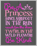 Be a princess dance barefoot in the rain reach for the stars twirl in the wild flowers be kind