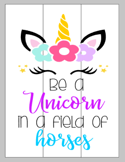 Be a unicorn in a field of horses with unicorn face