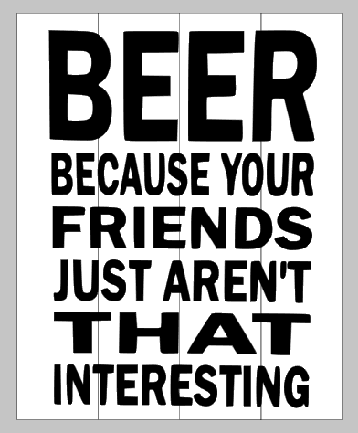 Beer because your friends aren't that interesting