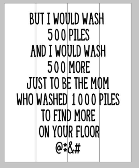 But i would wash 500 piles and I would wash 500 more