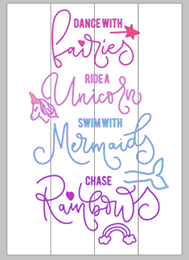 Dance with fairies ride a unicorn swim with mermaids chase rainbows