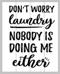 Don't worry laundry nobody is doing me either