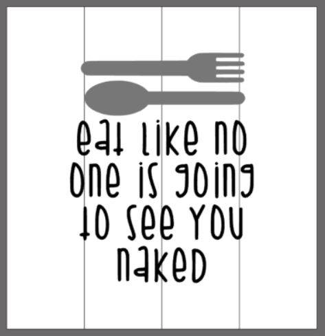 Eat like no one is going to see you naked
