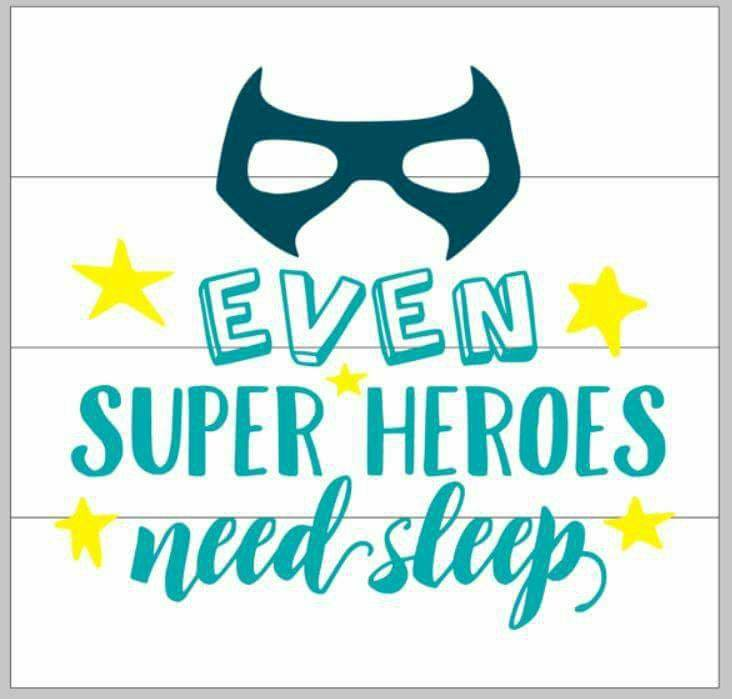Even super heroes need sleep