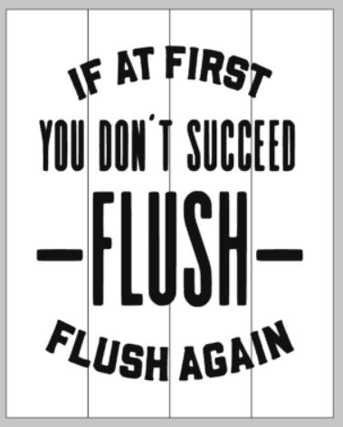 If at first you don't succeed flush- flush again