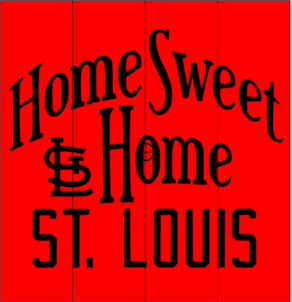 Home sweet home Stl cardinals- St Louis