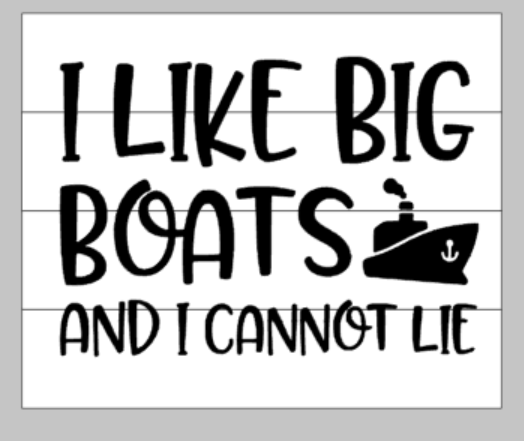 I like big boats and I cannot lie