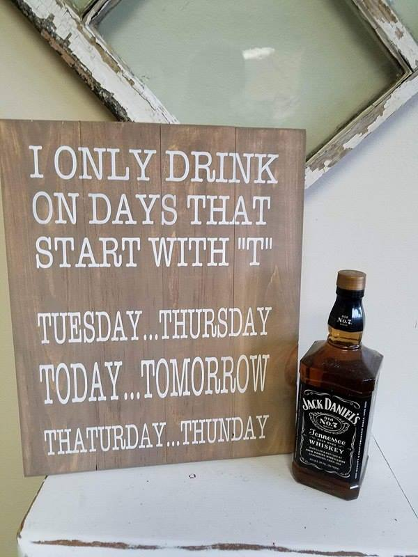 I only drink on days that start with T