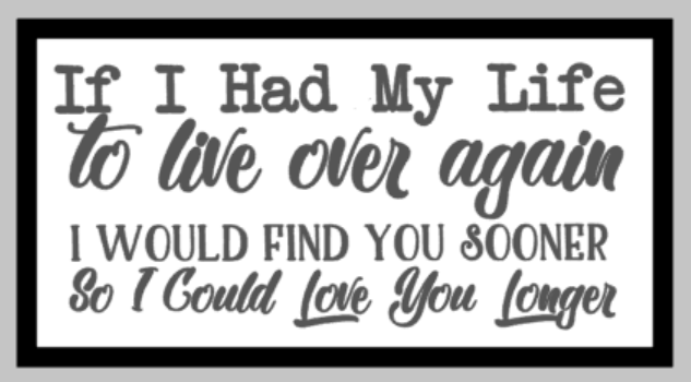 Oversized sign - If i had my life to live over again