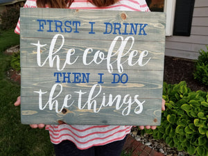 First I drink the coffee and then I do the things