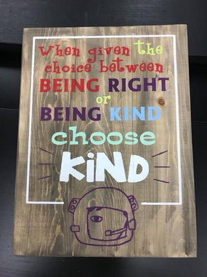 When given the choice to between being right and being kind choose kind