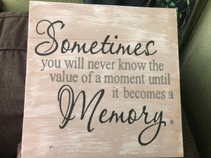 Sometimes you will never know the value of the moment until it becomes a memory