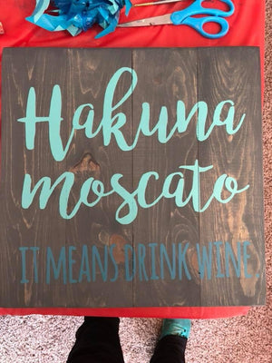 Hakuna Moscato-It means drink wine