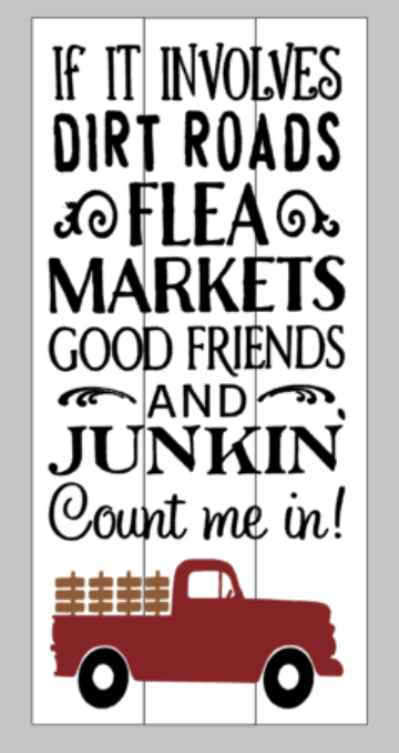 If it involves dirt roads flea markets good friends and junkin' count me in