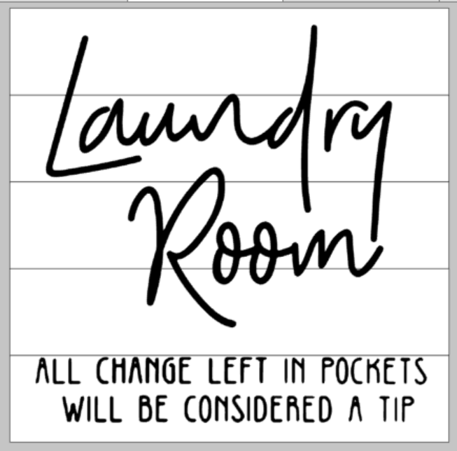 Laundry Room all change left in pockets will be considered a tip