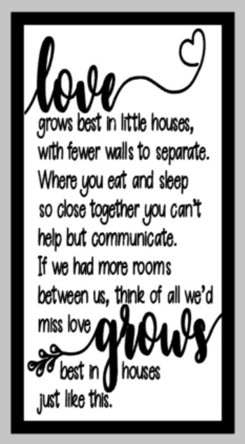 Oversized sign - love grows best in little houses with fewer walls to separate
