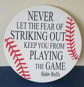 Never let the fear of striking out keep you from playing the game-Round