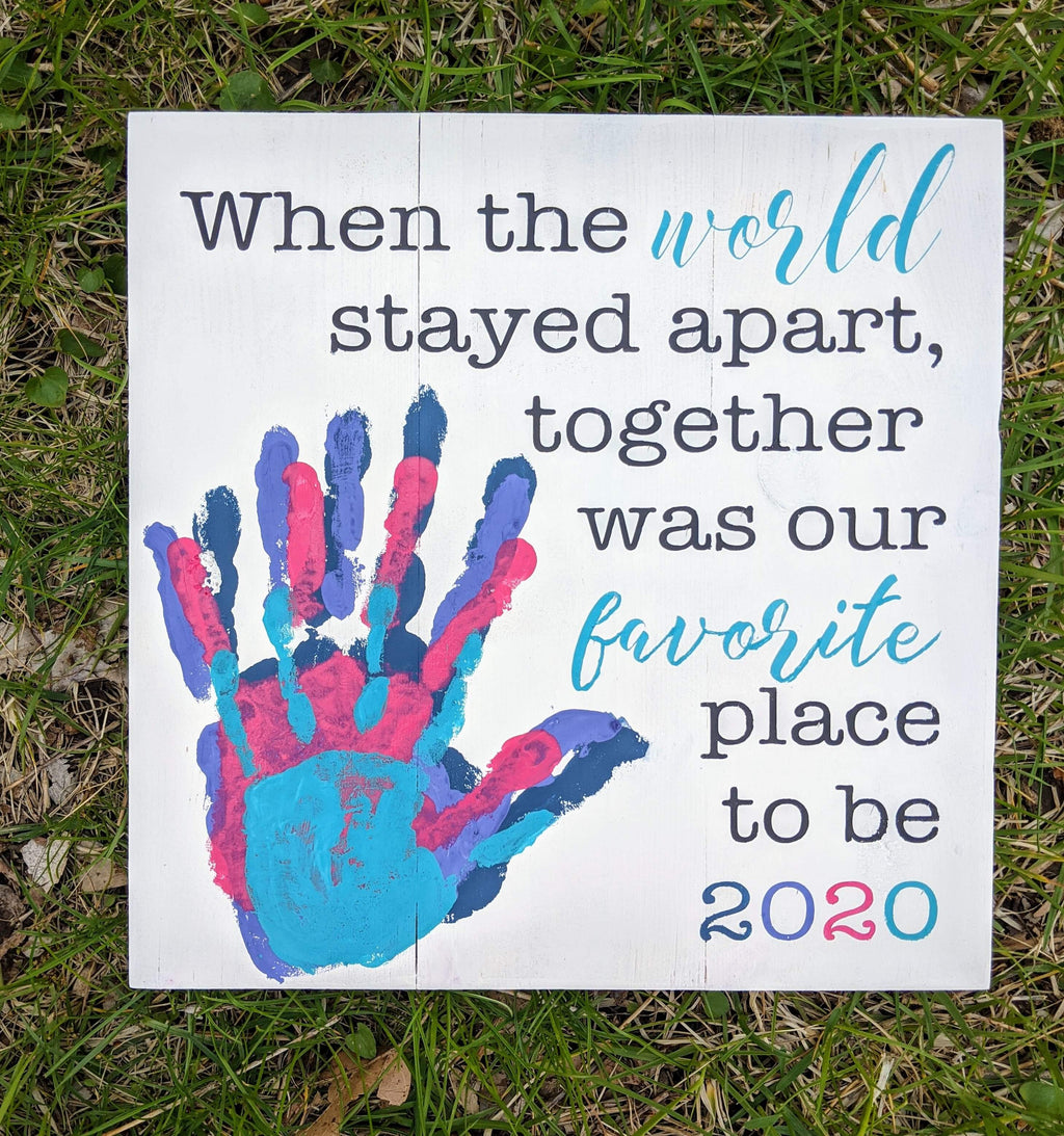 When the world stayed apart, together was our favorite place to be with family handprints