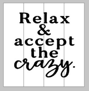 Relax & accept the crazy.