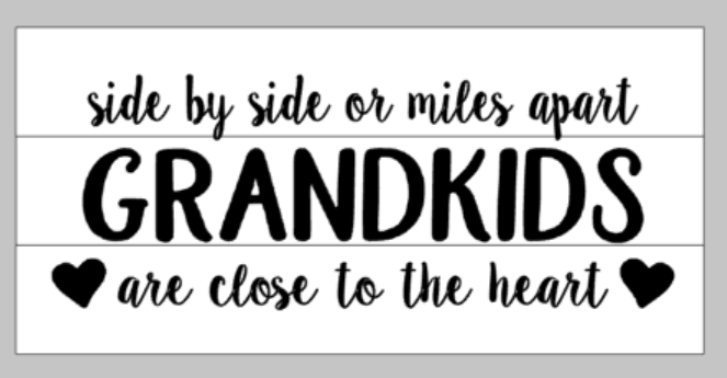 Side by side or miles apart Grandkids are close to the